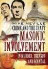 Crime and the Craft : Masonic Involvement in Murder, Treason and Scandal - Book
