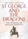 St George and the Dragons : The Making of English Identity - Book