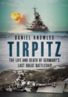 Tirpitz : The Life and Death of Germany's Last Great Battleship - Book
