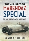 The All-British Marendaz Special : The Man, Cars and Aeroplanes - Book