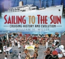 Sailing to the Sun : Cruising History and Evolution - Book