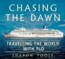 Chasing the Dawn : Travelling the World with P&O - Book
