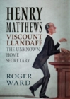 Henry Matthews, Viscount Llandaff : The Unknown Home Secretary - Book