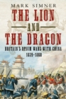 The Lion and the Dragon : Britain's Opium Wars with China 1839-1860 - Book