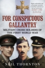 For Conspicuous Gallantry : Military Cross Holders of the First World War - Book