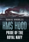 HMS Hood : Pride of the Royal Navy - Book