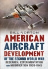 American Aircraft Development of the Second World War : Research, Experimentation and Modification 1939-1945 - Book