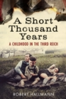 A Short Thousand Years : A Childhood in the Third Reich - Book