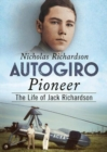 Autogiro Pioneer : The Life of Jack Richardson - Book