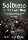 Soldiers to the Last Day : The Rhineland-Westphalian 6th Infantry Division, 1935-1945 - Book