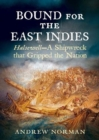 Bound for the East Indies : Halsewell-A Shipwreck that Gripped the Nation - Book