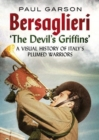 Bersaglieri : The Devil's Griffins-A Visual History of Italy's Elite Plumed Warriors - Book