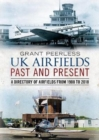 UK Airfields Past and Present : A Directory of Airfields from 1908 to 2018 - Book