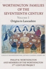 The Worthington Families of the Seventeenth Century : Volume 1 Origins in Lancashire 1 - Book