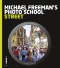 Michael Freeman's Photo School: Street Photography : Essential Aspects of Street Photography - eBook