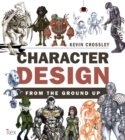 Character Design from the Ground Up : Make Your Sketches Come to Life - eBook