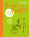 Draw People in 15 Minutes : Amaze your friends with your drawing skills - eBook