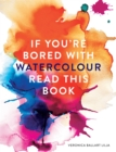 If You're Bored With WATERCOLOUR Read This Book - Book