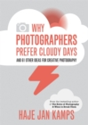 Why Photographers Prefer Cloudy Days : and 61 Other Ideas for Creative Photography - Book