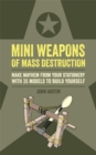 Mini Weapons of Mass Destruction : Make mayhem from your stationery with 35 models to build yourself - Book