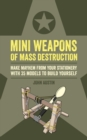 Mini Weapons of Mass Destruction : Make mayhem from your stationery with 35 models to build yourself - eBook