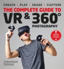 The Complete Guide to VR & 360 Photography : Make, Enjoy, and Share & Play Virtual Reality - Book