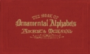 The Book of Ornamental Alphabets : Ancient & Mediaeval - Book