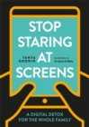 Stop Staring at Screens : A Digital Detox for the Whole Family - Book