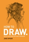 How To Draw : Sketch and draw anything, anywhere with this inspiring and practical handbook - Book