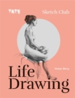 Tate: Sketch Club : Life Drawing - Book