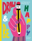 Draw & Be Happy : Art Exercises to Bring You Joy - eBook