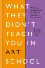 What They Didn't Teach You in Art School : What you need to know to survive as an artist - Book