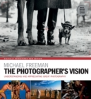 The Photographer's Vision : Understanding and Appreciating Great Photography - eBook