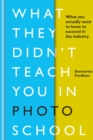 What They Didn't Teach You in Photo School : What you actually need to know to succeed in the industry - Book
