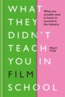 What They Didn't Teach You in Film School - Book