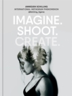 Imagine. Shoot. Create. : Creative Photography - Book