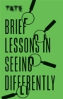 Tate: Brief Lessons in Seeing Differently - Book