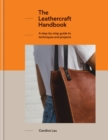 The Leathercraft Handbook : 20 Unique Projects for Complete Beginners - eBook