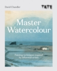 Tate: Master Watercolour : Painting techniques inspired by influential artists - eBook