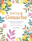 Get Up & Gouache : Unleash your creativity with 20 painting projects - eBook