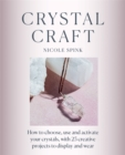Crystal Craft : How to choose, use and activate your crystals with 25 creative projects - Book