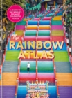 The Rainbow Atlas : 500 of the World's Most Colourful Places - Book