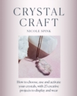 Crystal Craft : How to choose, use and activate your crystals with 25 creative projects - eBook