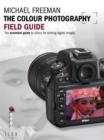 The Colour Photography Field Guide : The Essential Guide to Hue for Striking Digital Images - Book