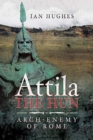 Attila the Hun : Arch-enemy of Rome - Book