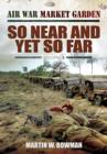 Air War Market Garden Volume 2: So Near and Yet So Far - Book