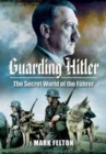 Guarding Hitler : The Secret World of the Fuhrer - Book