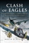 Clash of Eagles : USAAF 8th Air Force Bombers Versus the Luftwaffe in World War II - eBook