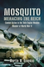 Mosquito: Menacing the Reich : Combat Action in the Twin-engine Wooden Wonder of World War II - eBook