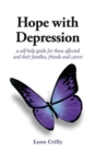 Hope with Depression : a self-help guide for those affected and their families, friends and carers - Book